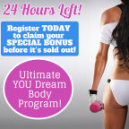 ONLY 24 hours LEFT - Ultimate YOU Dream Body SPECIAL AND BONUS