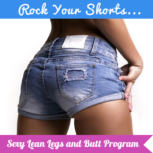 Rock Your Shorts – Sexy Lean Legs and Butt program