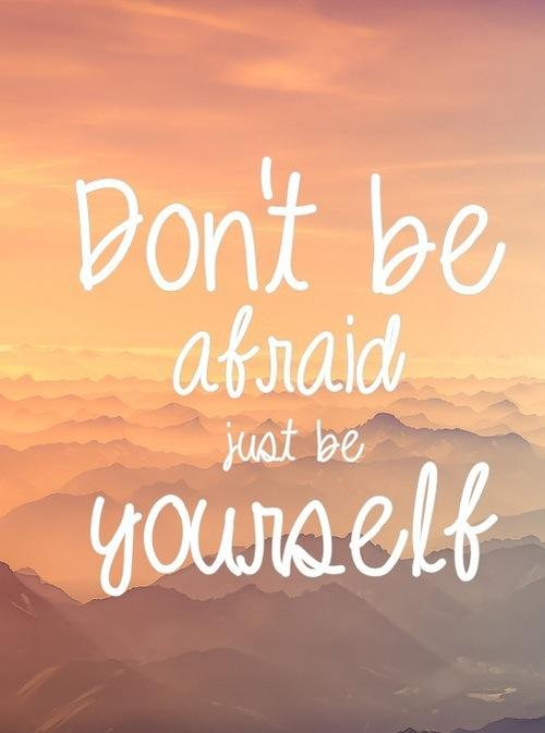 dont-be-afraid-just-be-yourself