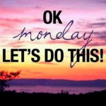 Ok Monday, Lets Rock This!
