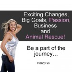 Exciting Changes, My Goals, Passion, Business and Animal Rescue! Be a part of the journey…