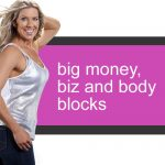 Big Money, Biz and Body Blocks