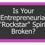 "Is Your Entrepreneurial ""Rockstar"" Spirit Broken?"