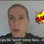 "Your Crazy Biz ""Secret"" Money Fears… Shhhh!"