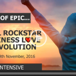 3 DAY INTENSIVE SOUL ROCKSTAR BUSINESS LOVE REVOLUTION! 2 – 4 November, 2016! — CHECKOUT THE VIDEO!